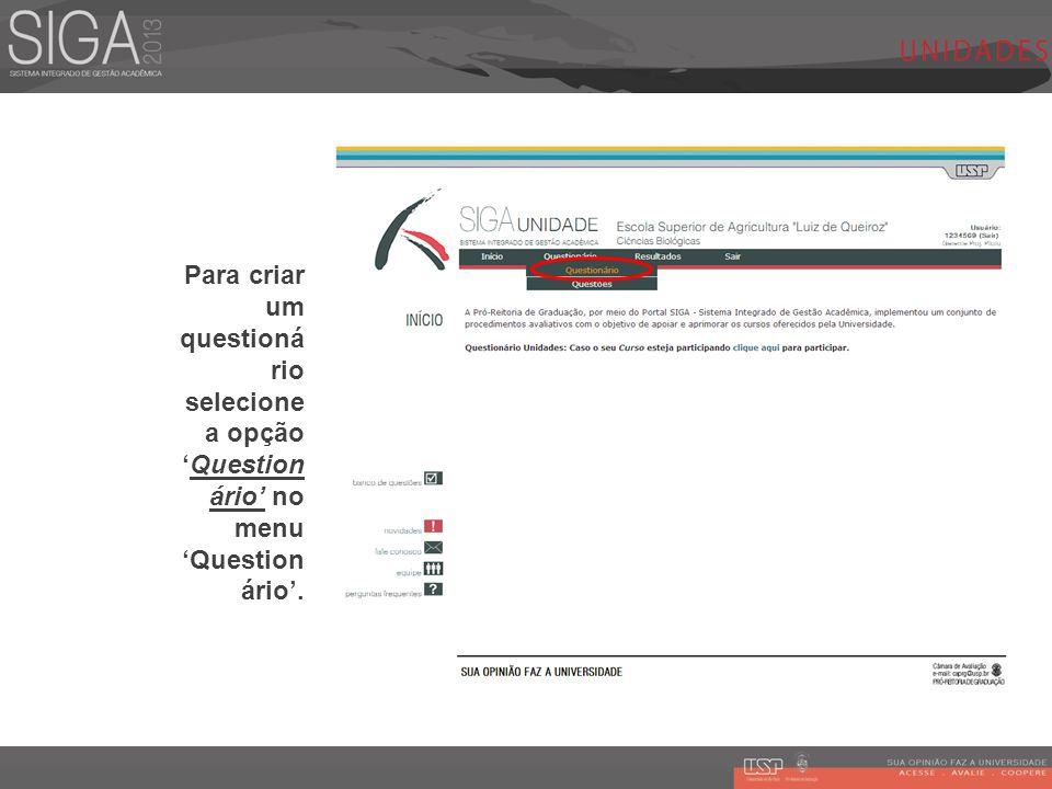 Para criar um questioná rio selecione a opçãoQuestion ário no menu Question ário.