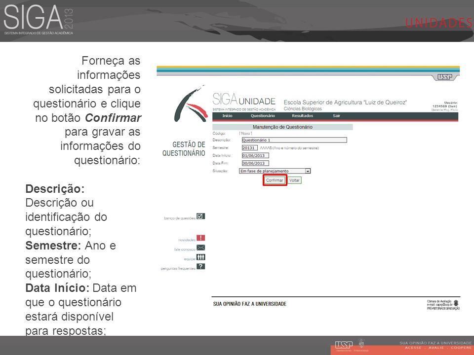 Forneça as informações solicitadas para o questionário e clique no botão Confirmar para gravar as informações do questionário: Descrição: Descrição ou