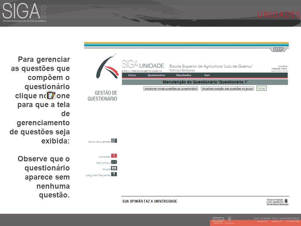 Para gerenciar as questões que compõem o questionário clique no ícone para que a tela de gerenciamento de questões seja exibida: Observe que o questio
