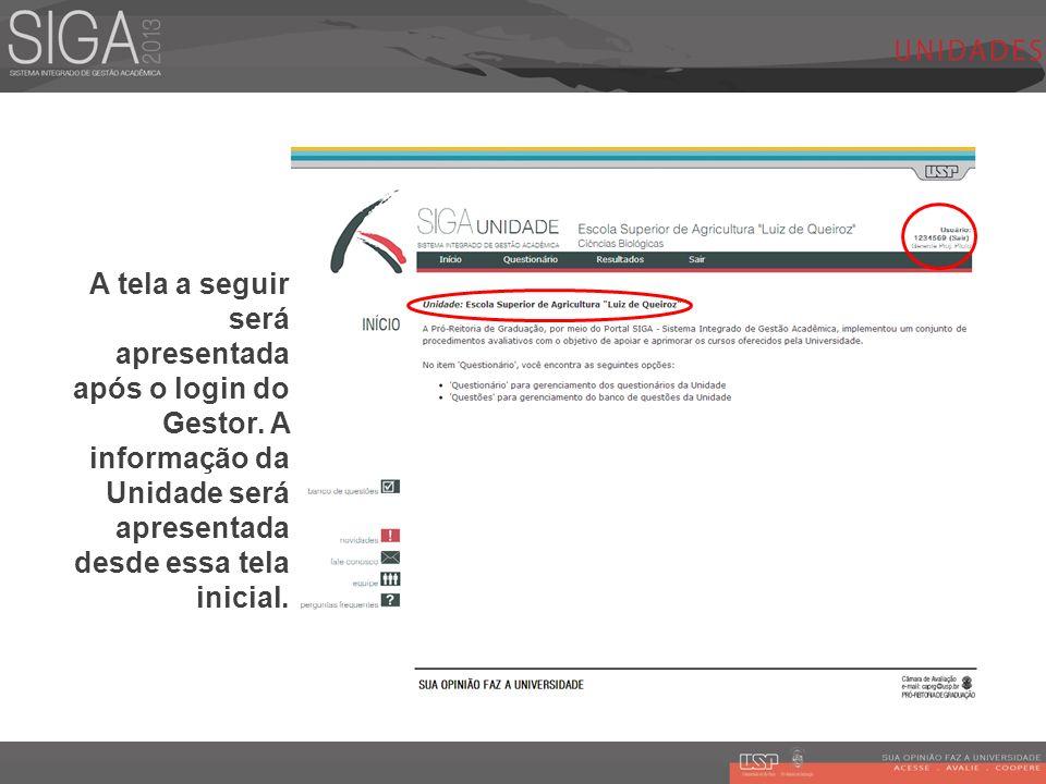 A tela a seguir será apresentada após o login do Gestor. A informação da Unidade será apresentada desde essa tela inicial.