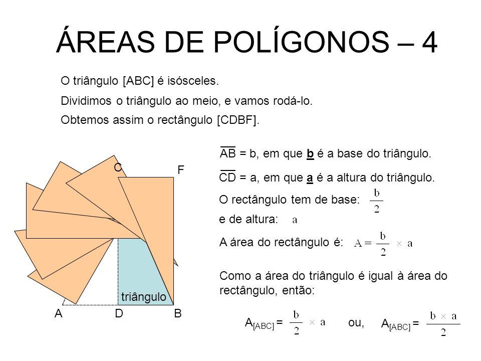 ÁREAS DE POLÍGONOS – 4 triângulo Dividimos o triângulo ao meio,e vamos rodá-lo.