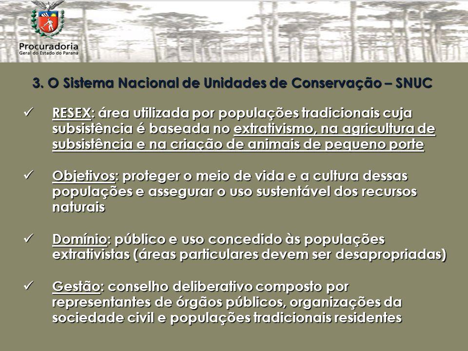 3. O Sistema Nacional de Unidades de Conservação – SNUC RESEX: área utilizada por populações tradicionais cuja subsistência é baseada no extrativismo,