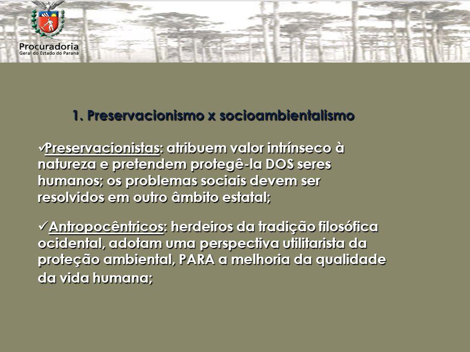 1. Preservacionismo x socioambientalismo Preservacionistas: atribuem valor intrínseco à natureza e pretendem protegê-la DOS seres humanos; os problema