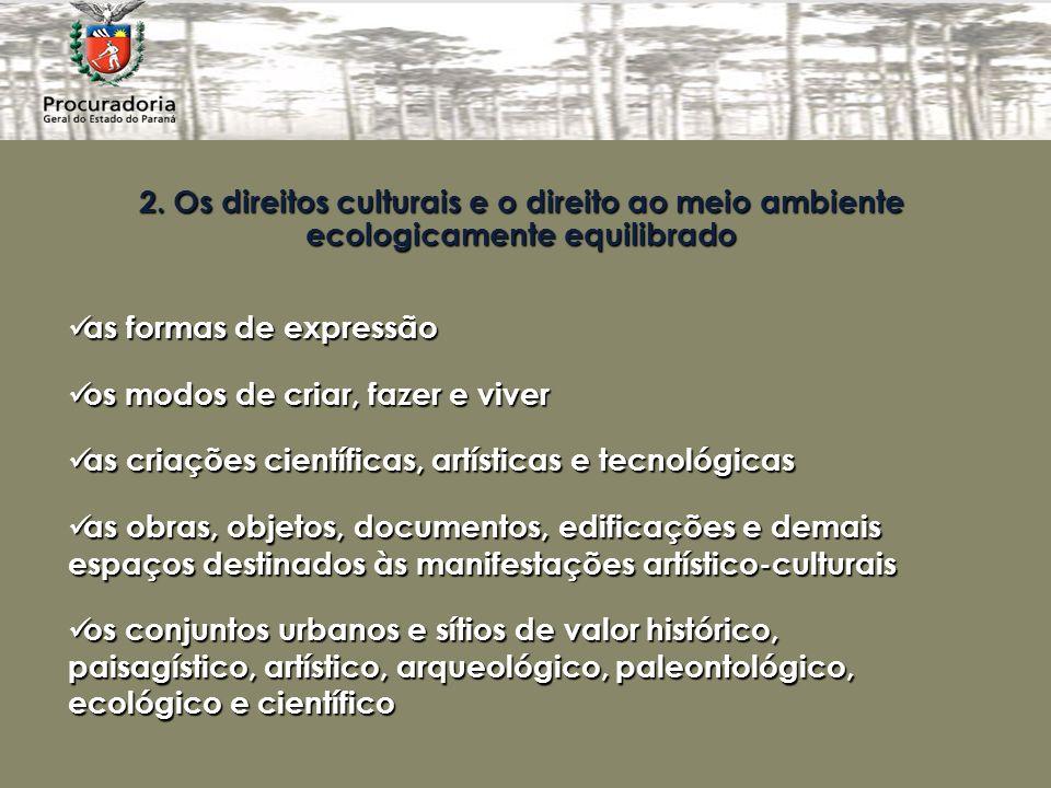 2. Os direitos culturais e o direito ao meio ambiente ecologicamente equilibrado as formas de expressão as formas de expressão os modos de criar, faze