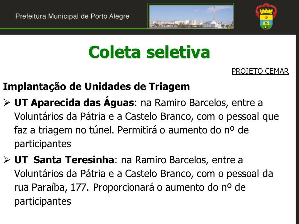 Coleta seletiva PROJETO CEMAR Implantação de Unidades de Triagem UT Aparecida das Águas: na Ramiro Barcelos, entre a Voluntários da Pátria e a Castelo