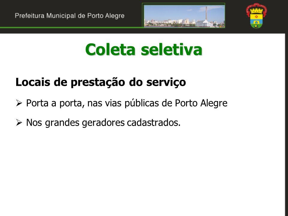 Locais de prestação do serviço Porta a porta, nas vias públicas de Porto Alegre Nos grandes geradores cadastrados. Coleta seletiva