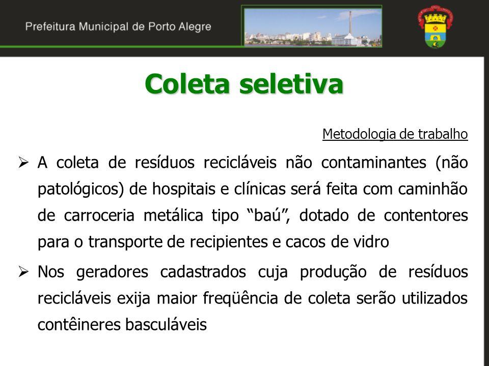 Metodologia de trabalho A coleta de resíduos recicláveis não contaminantes (não patológicos) de hospitais e clínicas será feita com caminhão de carroc