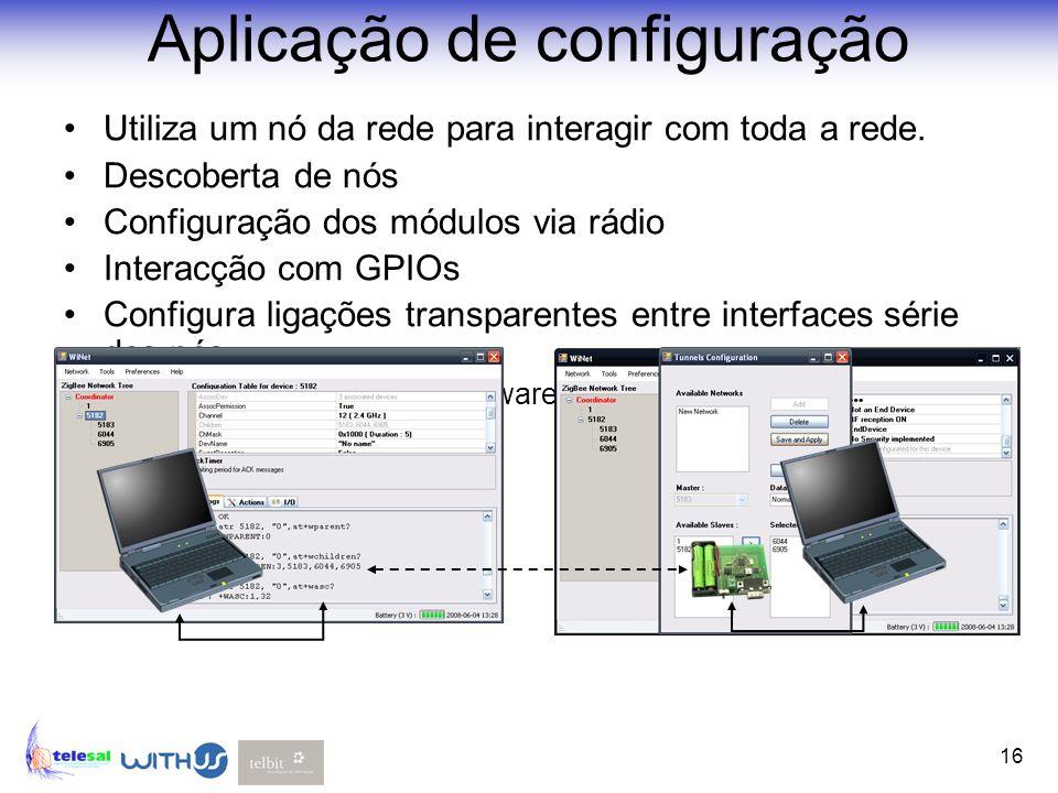 16 Aplicação de configuração Utiliza um nó da rede para interagir com toda a rede. Descoberta de nós Configuração dos módulos via rádio Interacção com