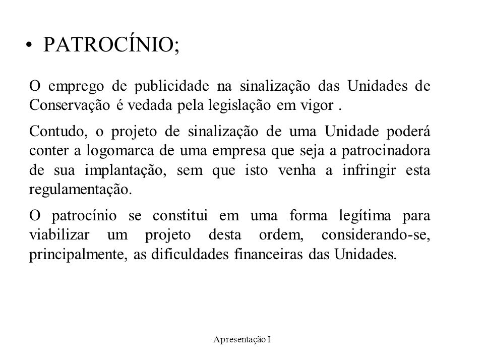Apresentação I PATROCÍNIO; O emprego de publicidade na sinalização das Unidades de Conservação é vedada pela legislação em vigor. Contudo, o projeto d
