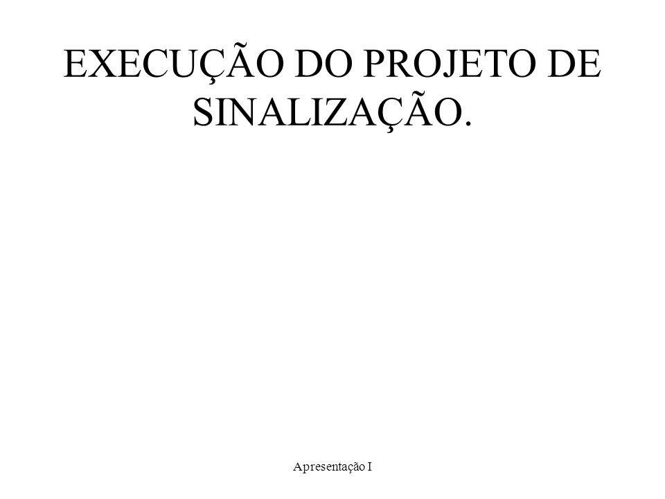 Apresentação I EXECUÇÃO DO PROJETO DE SINALIZAÇÃO.
