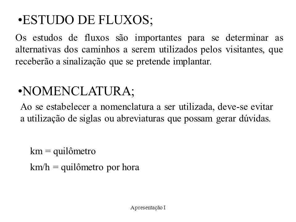 Apresentação I ESTUDO DE FLUXOS; NOMENCLATURA; Os estudos de fluxos são importantes para se determinar as alternativas dos caminhos a serem utilizados