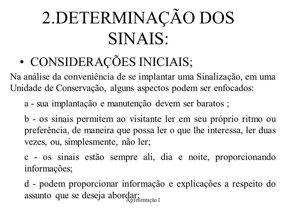 2.DETERMINAÇÃO DOS SINAIS: CONSIDERAÇÕES INICIAIS; Na análise da conveniência de se implantar uma Sinalização, em uma Unidade de Conservação, alguns a