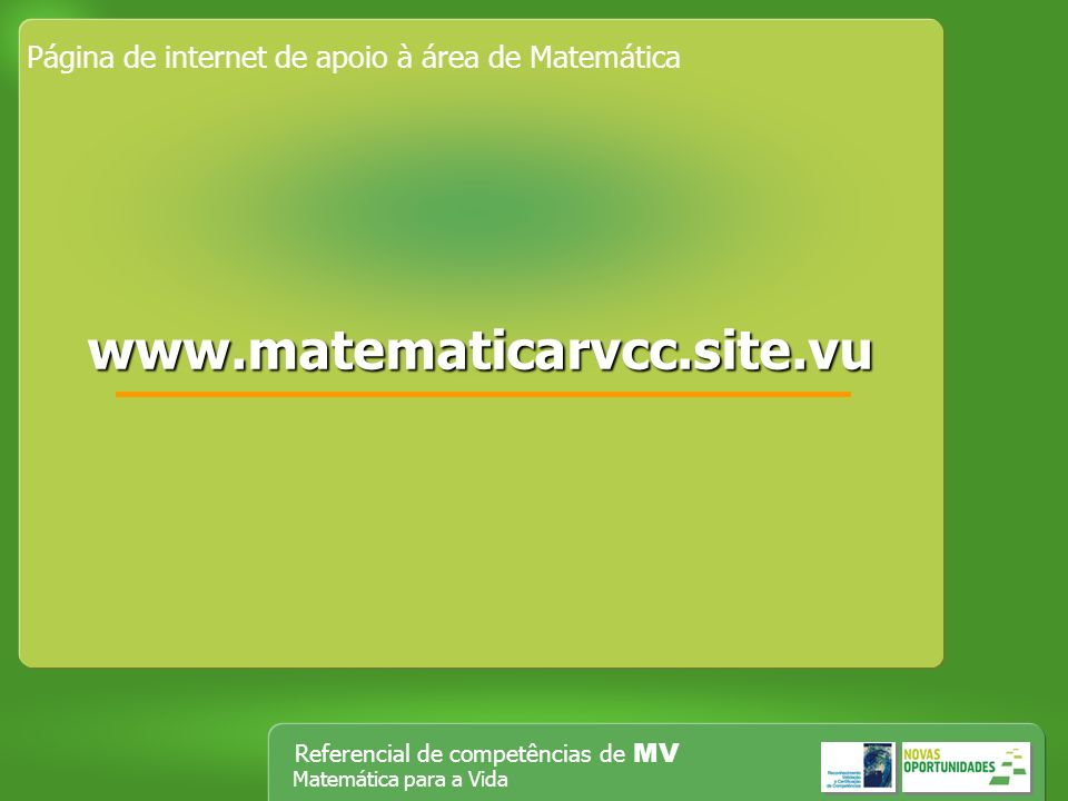 Referencial de competências de MV Matemática para a Vida Página de internet de apoio à área de Matemática wwww wwww wwww....