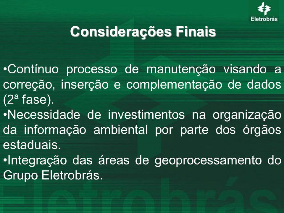 Considerações Finais Contínuo processo de manutenção visando a correção, inserção e complementação de dados (2ª fase). Necessidade de investimentos na