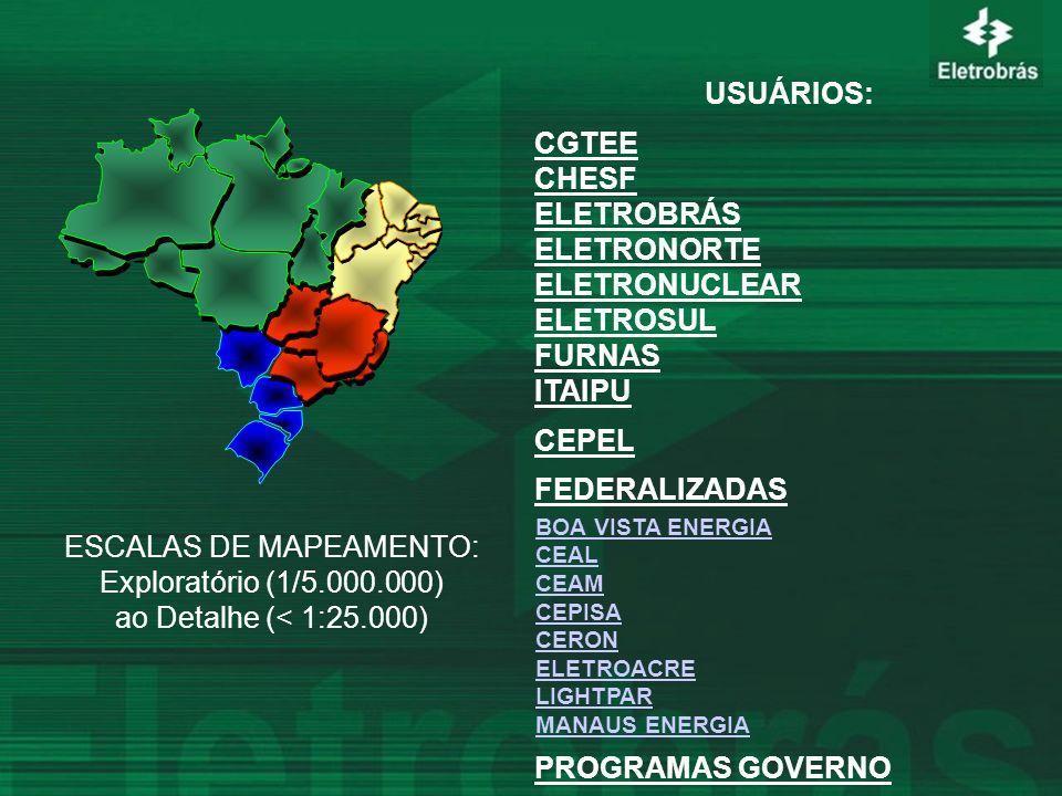 USUÁRIOS: CGTEE CHESF ELETROBRÁS ELETRONORTE ELETRONUCLEAR ELETROSUL FURNAS ITAIPU CEPEL FEDERALIZADAS PROGRAMAS GOVERNO ESCALAS DE MAPEAMENTO: Explor