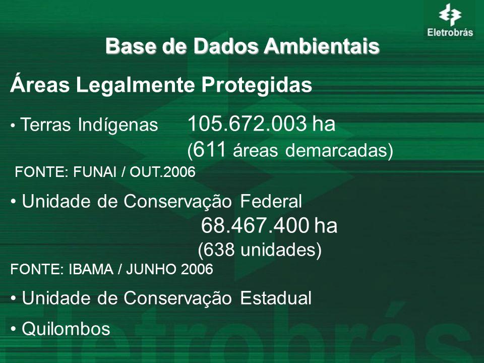 Base de Dados Ambientais Base de Dados Ambientais Áreas Legalmente Protegidas Terras Indígenas 105.672.003 ha ( 611 áreas demarcadas) FONTE: FUNAI / O
