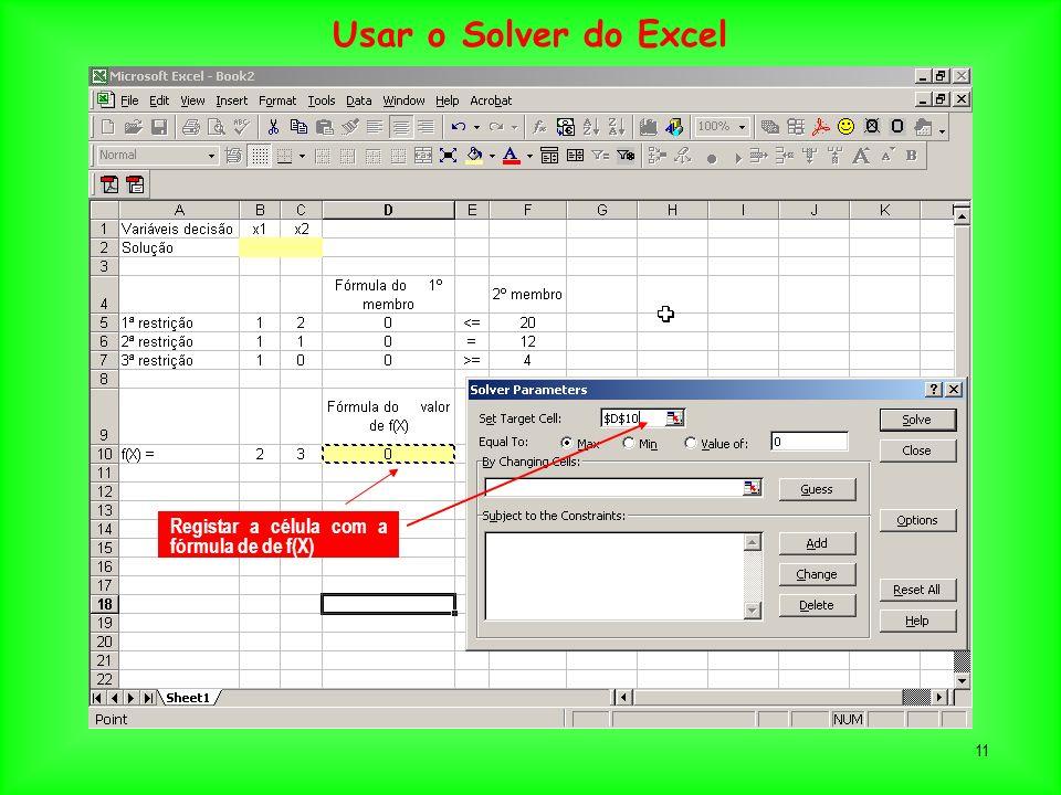 11 Registar a célula com a fórmula de de f(X) Usar o Solver do Excel