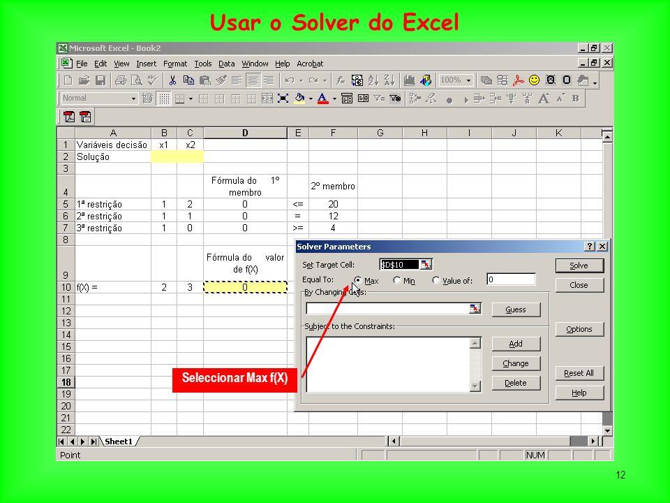 12 Seleccionar Max f(X) Usar o Solver do Excel