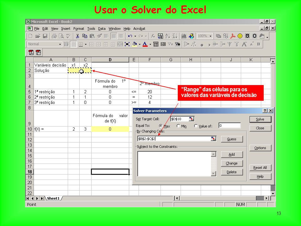 13 Range das células para os valores das variáveis de decisão Usar o Solver do Excel