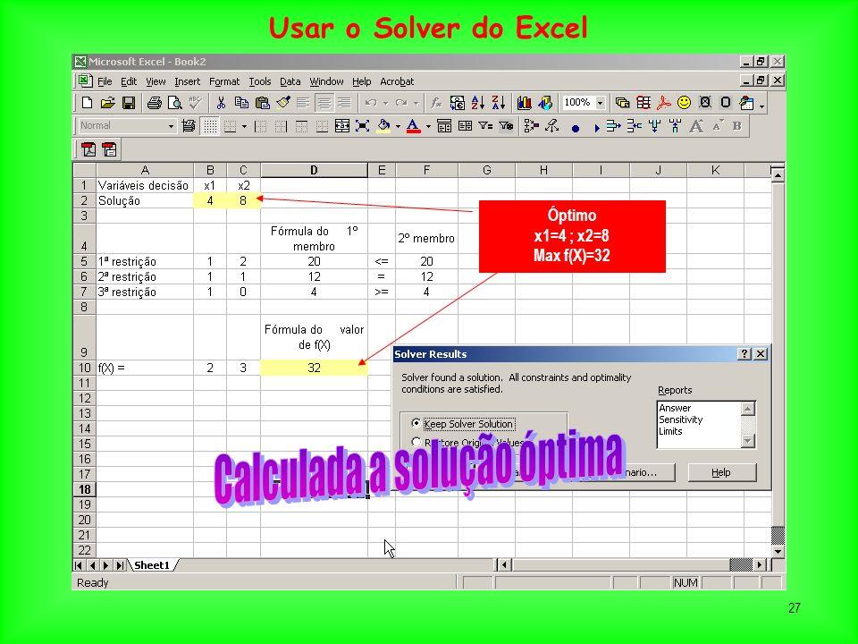 27 Óptimo x1=4 ; x2=8 Max f(X)=32 Usar o Solver do Excel