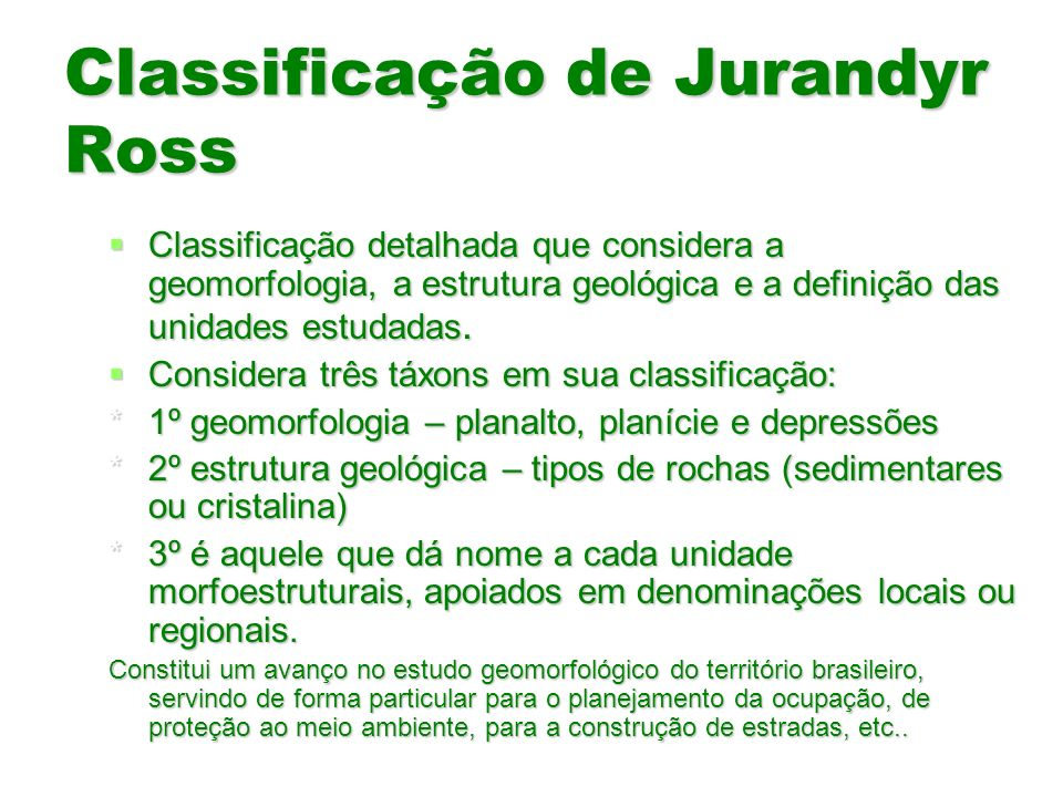 Classificação de Jurandyr Ross Classificação detalhada que considera a geomorfologia, a estrutura geológica e a definição das unidades estudadas. Clas