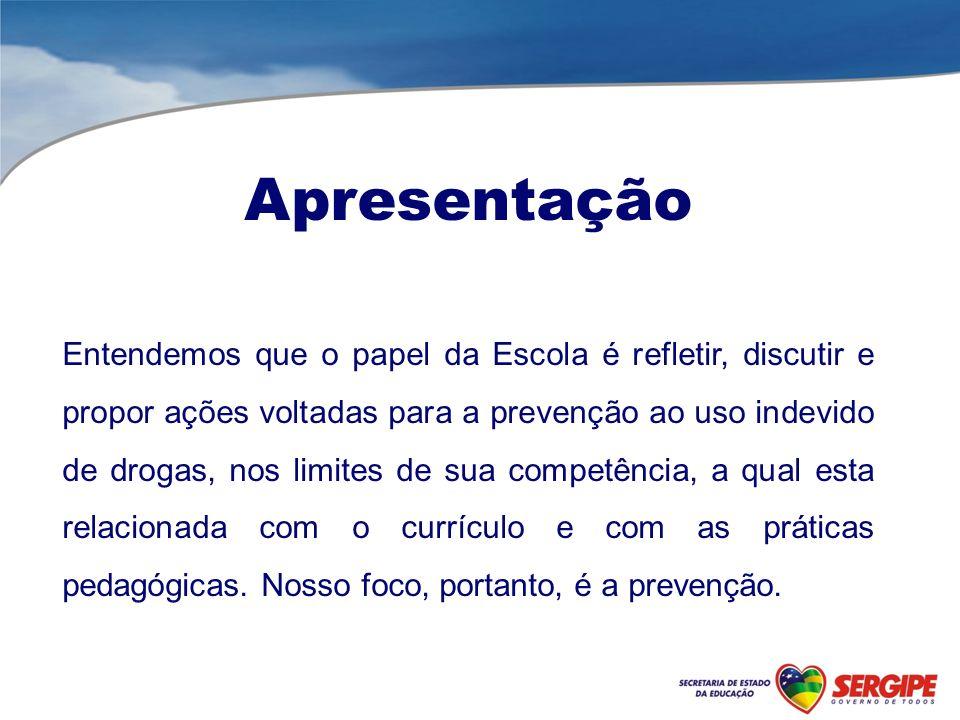 Apresentação Entendemos que o papel da Escola é refletir, discutir e propor ações voltadas para a prevenção ao uso indevido de drogas, nos limites de sua competência, a qual esta relacionada com o currículo e com as práticas pedagógicas.