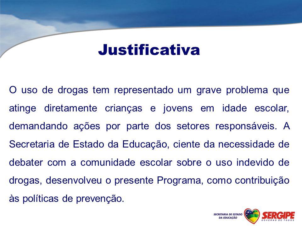Justificativa O uso de drogas tem representado um grave problema que atinge diretamente crianças e jovens em idade escolar, demandando ações por parte