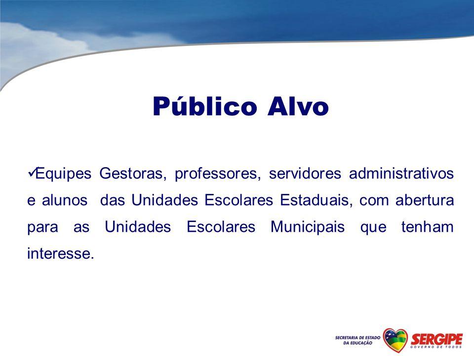 Público Alvo Equipes Gestoras, professores, servidores administrativos e alunos das Unidades Escolares Estaduais, com abertura para as Unidades Escolares Municipais que tenham interesse.