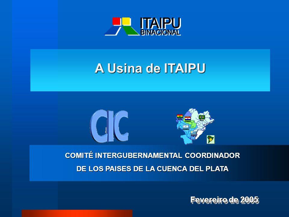 Fevereiro de 2005 A Usina de ITAIPU COMITÉ INTERGUBERNAMENTAL COORDINADOR DE LOS PAISES DE LA CUENCA DEL PLATA