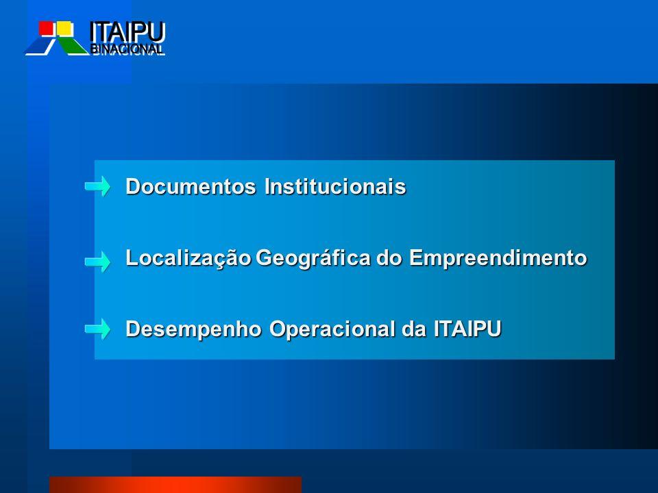 Documentos Institucionais Localização Geográfica do Empreendimento Desempenho Operacional da ITAIPU