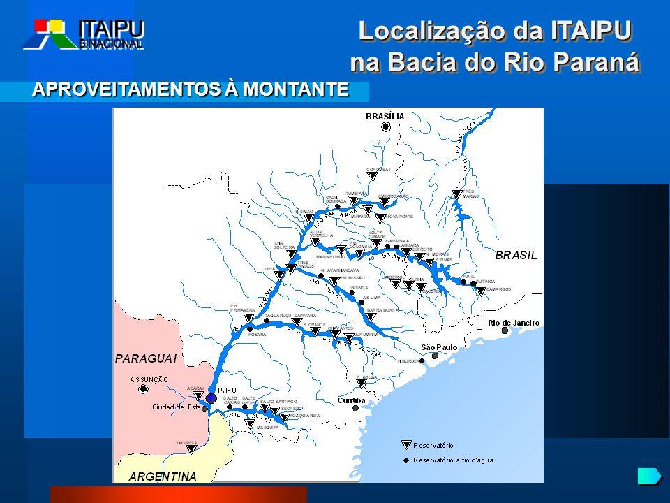 Localização da ITAIPU na Bacia do Rio Paraná APROVEITAMENTOS À MONTANTE