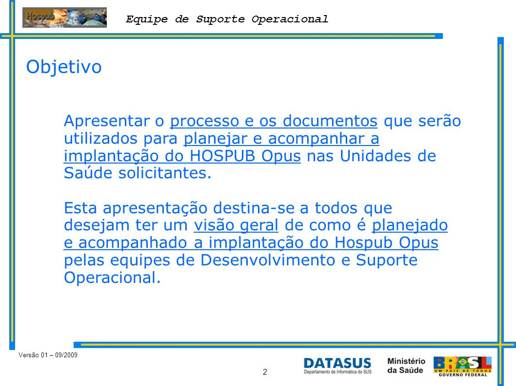 Equipe de Suporte Operacional Versão 01 – 09/2009 2 Apresentar o processo e os documentos que serão utilizados para planejar e acompanhar a implantaçã