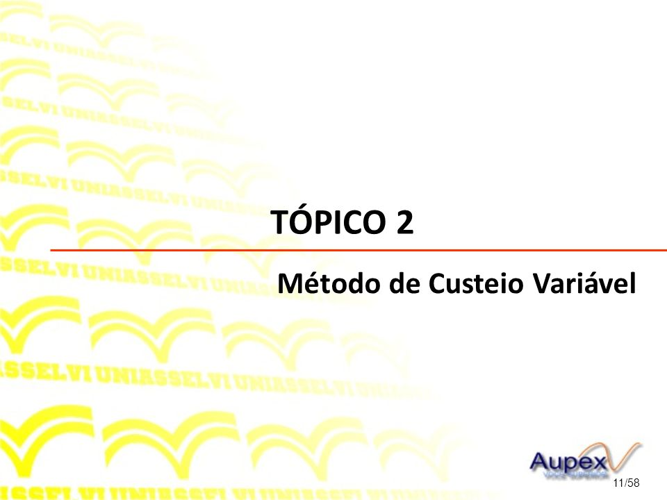 TÓPICO 2 11/58 Método de Custeio Variável