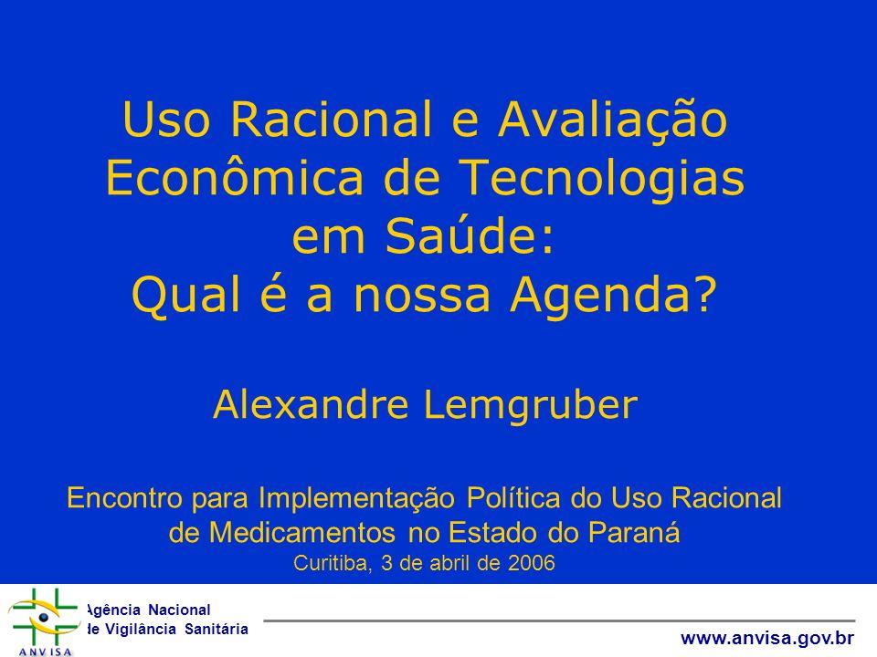 Agência Nacional de Vigilância Sanitária www.anvisa.gov.br Uso Racional e Avaliação Econômica de Tecnologias em Saúde: Qual é a nossa Agenda? Alexandr
