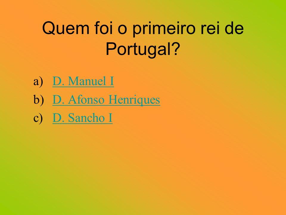 Quem foi o primeiro rei de Portugal.a)D. Manuel I b)D.