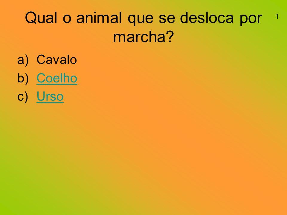 Qual o animal que se desloca por marcha? a)Cavalo b)CoelhoCoelho c)UrsoUrso 1