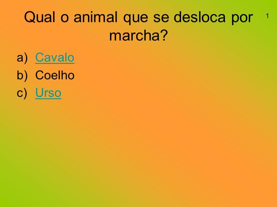 Qual o animal que se desloca por marcha? a)CavaloCavalo b)Coelho c)UrsoUrso 1