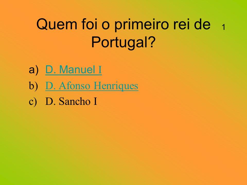 Quem foi o primeiro rei de Portugal.a)D. Manuel ID.