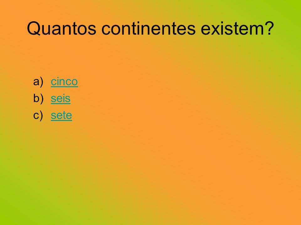 Quantos continentes existem? a)cincocinco b)seisseis c)setesete