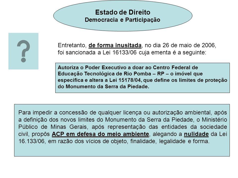 Estado de Direito Democracia e Participação Entretanto, de forma inusitada, no dia 26 de maio de 2006, foi sancionada a Lei 16133/06 cuja ementa é a s