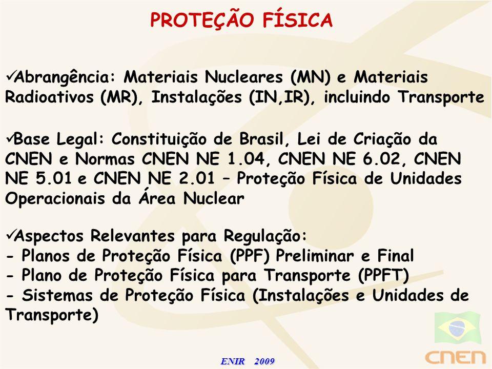 ENIR 2009 ENIR 2009 PROTEÇÃO FÍSICA Base Legal: Constituição de Brasil, Lei de Criação da CNEN e Normas CNEN NE 1.04, CNEN NE 6.02, CNEN NE 5.01 e CNE