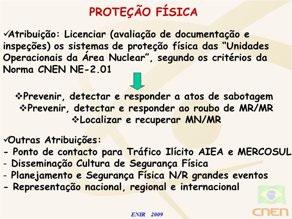 ENIR 2009 ENIR 2009 PROTEÇÃO FÍSICA Atribuição: Licenciar (avaliação de documentação e inspeções) os sistemas de proteção física das Unidades Operacio