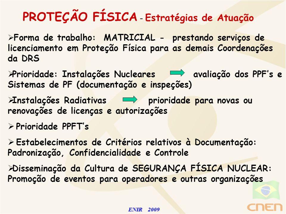 ENIR 2009 ENIR 2009 PROTEÇÃO FÍSICA - Estratégias de Atuação Forma de trabalho: MATRICIAL - prestando serviços de licenciamento em Proteção Física par