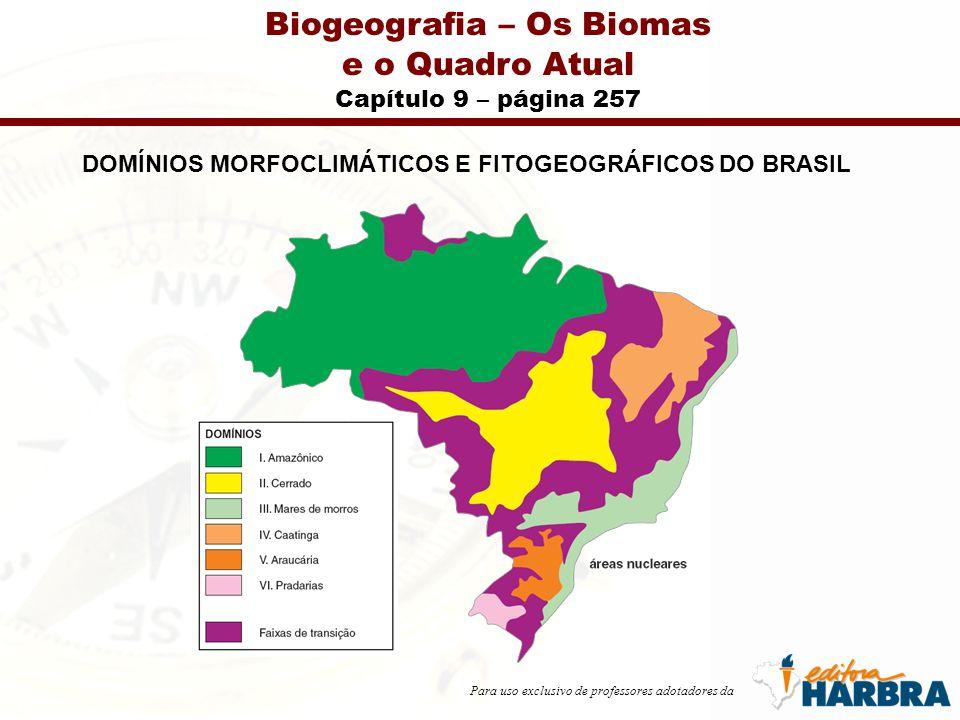 Para uso exclusivo de professores adotadores da Biogeografia – Os Biomas e o Quadro Atual Capítulo 9 – página 257 DOMÍNIOS MORFOCLIMÁTICOS E FITOGEOGRÁFICOS DO BRASIL