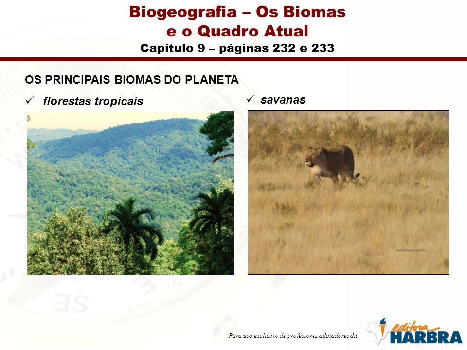 Para uso exclusivo de professores adotadores da Biogeografia – Os Biomas e o Quadro Atual Capítulo 9 – páginas 232 e 233 OS PRINCIPAIS BIOMAS DO PLANETA florestas tropicais savanas