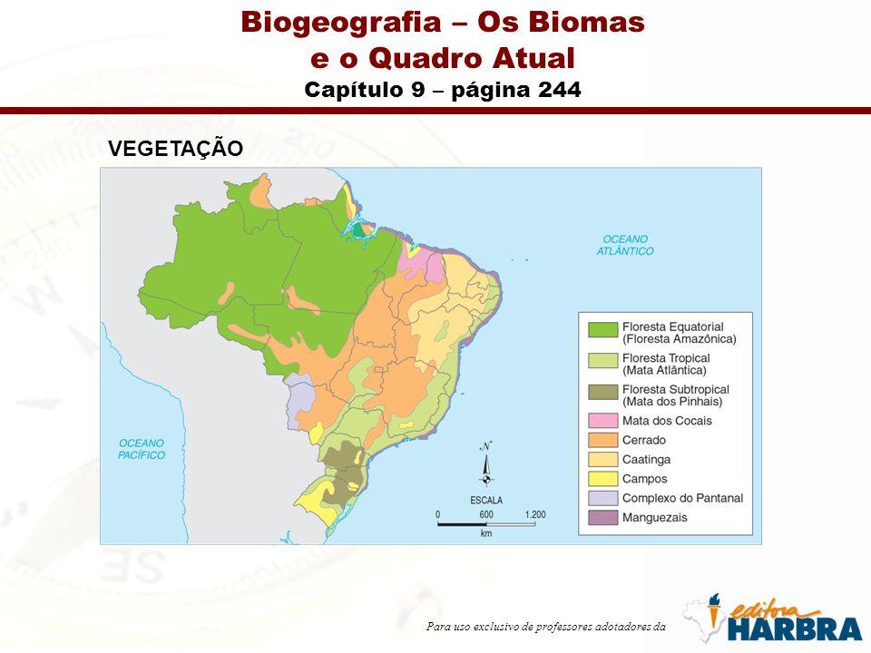 Para uso exclusivo de professores adotadores da Biogeografia – Os Biomas e o Quadro Atual Capítulo 9 – páginas 244 e 245 FITOGEOGRAFIA BRASILEIRA floresta equatorial (floresta Amazônica) floresta tropical (mata Atlântica)