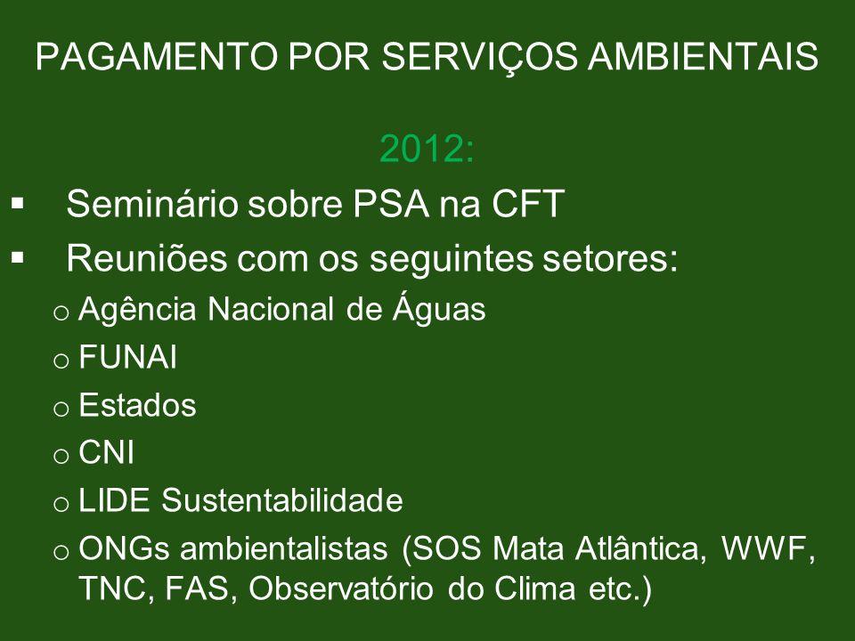 PAGAMENTO POR SERVIÇOS AMBIENTAIS 2012: Seminário sobre PSA na CFT Reuniões com os seguintes setores: o Agência Nacional de Águas o FUNAI o Estados o