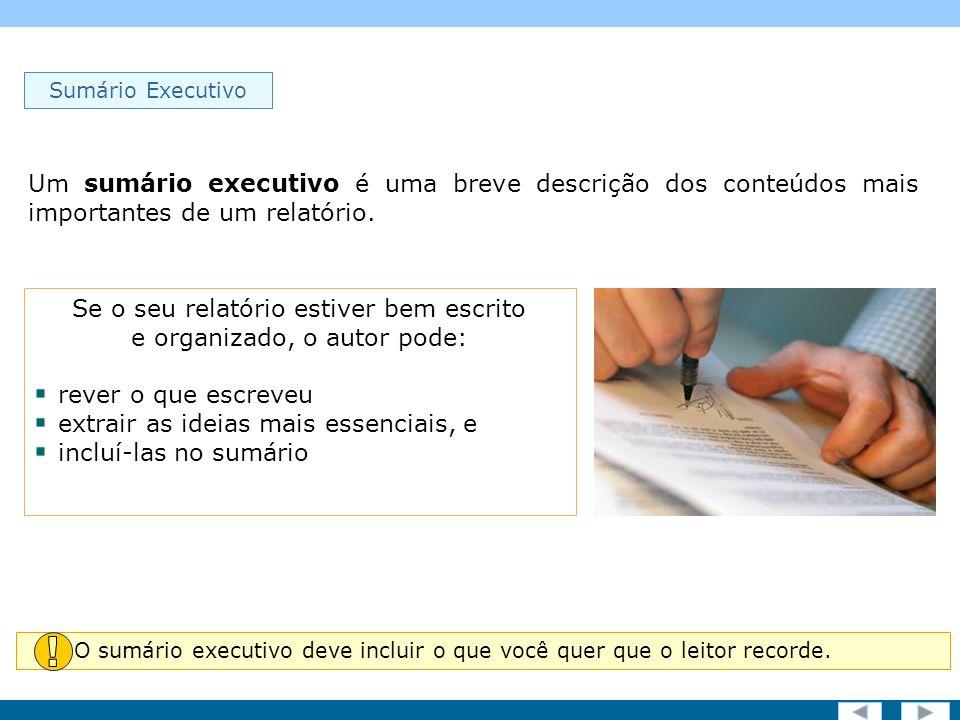 Screen 9 of 19 Um sumário executivo deve conter as respostas que os decisores procuram no relatório.