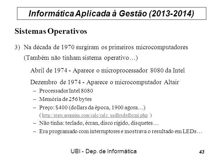 Informática Aplicada à Gestão (2013-2014) UBI - Dep. de Informática 43 Sistemas Operativos 3) Na década de 1970 surgiram os primeiros microcomputadore
