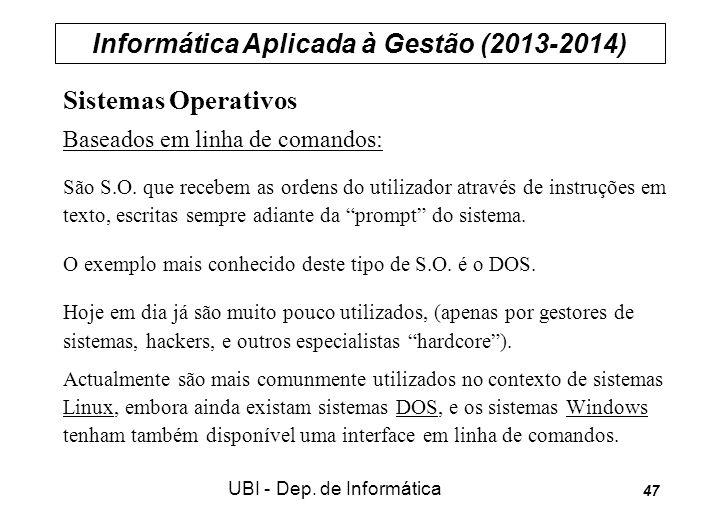 Informática Aplicada à Gestão (2013-2014) UBI - Dep. de Informática 47 Sistemas Operativos Baseados em linha de comandos: São S.O. que recebem as orde